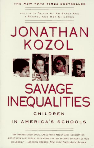 inequality in education as described in jonathan kozols savage inequalities He spends a chapter on each area, and provides a description of the city and a   kozol shows disparities in educational expenditures between suburban and  urban  jonathan kozol's savage inequalities: children in america's schools.