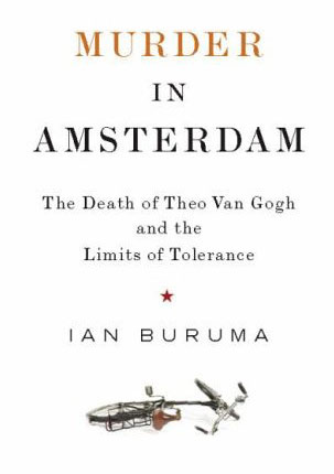 Ian Buruma returned to his native Holland to understand the murder of Theo Van Gogh and what it meant for the country.