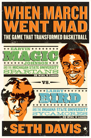 Seth Davis tells the tale of the original Larry vs. Magic match up in When March Went Mad.