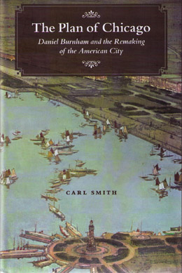 Carl Smith gives an effective introduction to The Plan of Chicago, which celebrates its centennial this year.