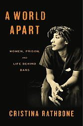 Cristina Rathbone writes a memorable account of women trying to mother while incarcerated in A World Apart.