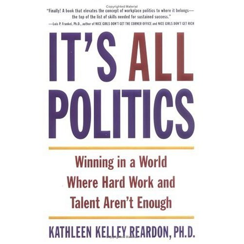 Kathleen Kelley Reardon helps us navigate the world of politics at work in this book.