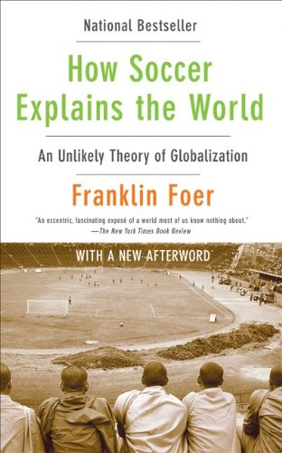how soccer explains the world thesis Soccer, 'our wicked foreign game', is not the main code of football in any  it is  an interesting thesis, but it is hard to accommodate the attraction of  how  soccer explains the world: an unlikely theory of globalization.
